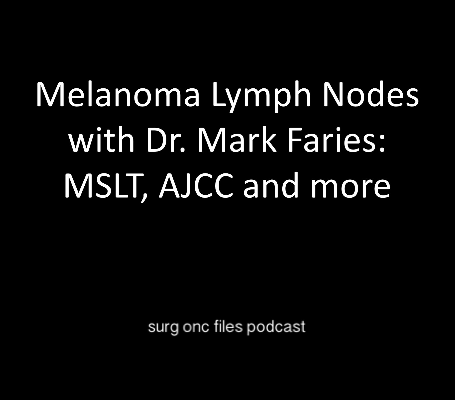 Melanoma Lymph Nodes with Dr. Mark Faries